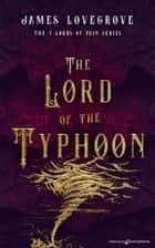 The Lord of the Typhoon ebook by James Lovegrove