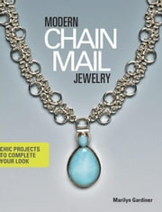 Modern Chain Mail Jewelry: Chic Projects to Complete Your Look ebook by Gardiner, Marilyn