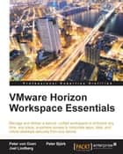 VMware Horizon Workspace Essentials ebook by Peter von Oven, Peter Björk, Joel Lindberg