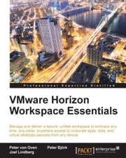 VMware Horizon Workspace Essentials ebook by Peter von Oven,Peter Björk,Joel Lindberg