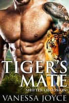 Tiger's Mate: Shifter Obsession - A BBW Shifter Romance ebook by Vanessa Joyce