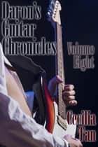 Daron's Guitar Chronicles: Volume Eight ebook by