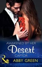 Awakened By Her Desert Captor (Mills & Boon Modern) ekitaplar by Abby Green