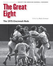 The Great Eight - The 1975 Cincinnati Reds ebook by Society for American Baseball Research (SABR),Mark L. Armour