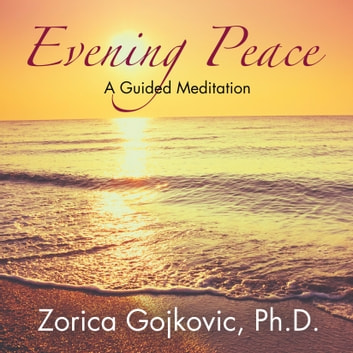 Evening Peace - A Guided Meditation audiobook by Zorica Gojkovic, PhD