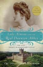 Lady Almina and the Real Downton Abbey ebook by The Countess of Carnarvon