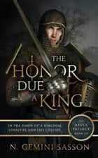 The Honor Due a King ebook by N. Gemini Sasson