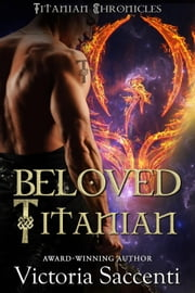 Beloved Titanian (Titanian Chronicles Book 1) - Titanian Chronicles, #1 ebook by Victoria Saccenti
