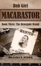 Macarastor Book Three: The Renegade Brand ebook by Bob Giel