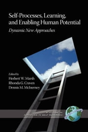 Self-Processes, Learning and Enabling Human Potential - Dynamic New Approaches ebook by Herbert Marsh,Rhonda G. Craven,Dennis M. McInerney