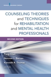 Counseling Theories and Techniques for Rehabilitation and Mental Health Professionals, Second Edition ebook by Fong Chan, PhD, CRC,Kenneth R. Thomas, DEd,Fong Chan, PhD, CRC