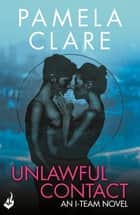 Unlawful Contact: I-Team 3 (A series of sexy, thrilling, unputdownable adventure) ebook by Pamela Clare