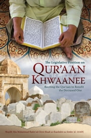 The Legislative Position on Qur'aan Khwaanee - Reciting the Qur'aan to Benefit the Deceased One ebook by Shaykh Abu Muhammad Badee'ud-Deen Shaah  ar-Raashidee as-Sindee