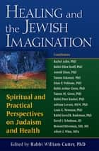 Healing and the Jewish Imagination - Spiritual and Practical Perspectives on Judaism and Health ebook by Rabbi William Cutter, PhD, Rabbi Rachel Adler,...