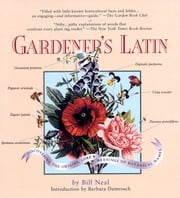 Gardener's Latin - A Lexicon ebook by Barbara Damrosch,Bill Neal