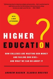 Higher Education? - How Colleges Are Wasting Our Money and Failing Our Kids---and What We Can Do About It ebook by Andrew Hacker, Claudia Dreifus