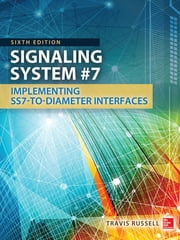 Signaling System #7, Sixth Edition ebook by Travis Russell