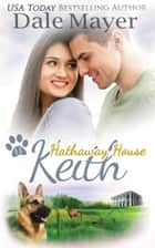 Keith: A Hathaway House Heartwarming Romance ebook by Dale Mayer