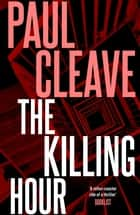 The Killing Hour ebook by Paul Cleave
