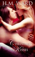 Christmas Kisses (A Holiday Romance) ebook by H.M. Ward