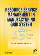 Resource Service Management in Manufacturing Grid System ebook by Fei Tao, Lin Zhang, Yefa Hu