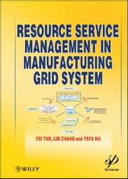 Resource Service Management in Manufacturing Grid System ebook by Fei Tao,Lin Zhang,Yefa Hu