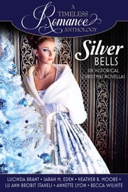 A Timeless Romance Anthology: Silver Bells Collection ebook by Lucinda Brant,Sarah M. Eden,Heather B. Moore,Annette Lyon,Becca Wilhite,Lu Ann Staheli