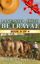 Lancaster Amish Betrayal - The Lancaster Amish Juggler Series, #3 ebook by Rebecca Price