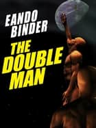 The Double Man ebook by Eando Binder Eando Eando Binder Binder