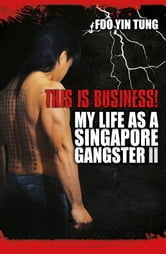 This is Business - My life as a Singapore gangster II ebook by Foo Yin Tung