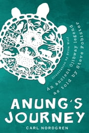 Anung's Journey - An ancient Ojibway legend as told by Steve Fobister ebook by Carl Nordgren,Brita Wolf