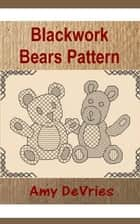 Blackwork Bears Pattern ebook by Amy DeVries