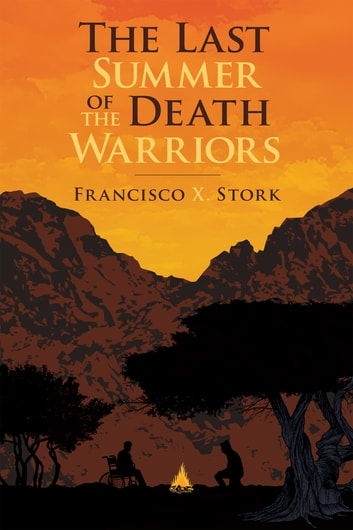 The Last Summer of the Death Warriors ebook by Francisco X. Stork