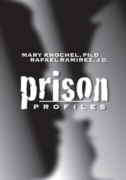 Prison Profiles ebook by Ph.D. and Rafael Ramirez, J.D. Mary Knochel