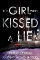 The Girl Who Kissed a Lie - An Otherworld novella ebook by Skylar Dorset