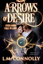 Arrows of Desire ebook by L.M. Connolly