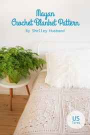 Mayan Crochet Blanket Pattern US Terms ebook by Shelley Husband