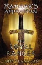 The Royal Ranger (Ranger's Apprentice Book 12) eBook by John Flanagan