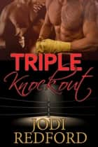 Triple Knockout - Make Mine A Menage, #3 ebook by Jodi Redford