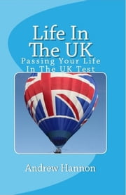 Life In The UK: Passing Your Life In The UK Test 2015 ebook by Andrew Hannon