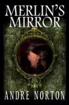 Merlin's Mirror ebook by Andre Norton