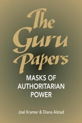 The Guru Papers - Masks of Authoritarian Power ebook by Joel Kramer,Diana Alstad
