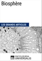 Biosphère - Les Grands Articles d'Universalis ebook by Encyclopaedia Universalis