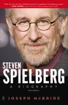 Steven Spielberg - A Biography (Third Edition) ebook by Joseph McBride