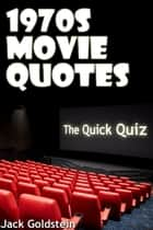 1970s Movie Quotes - The Quick Quiz ebook by Jack Goldstein