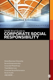 SAGE Brief Guide to Corporate Social Responsibility ebook by SAGE Publications