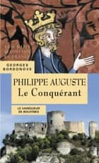 Philippe Auguste. Le Conquérant ebook by Georges Bordonove