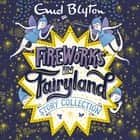 Fireworks in Fairyland Story Collection audiobook by Enid Blyton