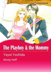 THE PLAYBOY & THE MOMMY (Harlequin Comics) - Harlequin Comics ebook by Mindy Neff, Yayoi Yoshida