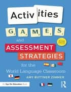 Activities, Games, and Assessment Strategies for the World Languages Classroom ebook by Amy Buttner Zimmer